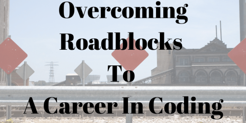 overcoming roadblocks to a career in coding