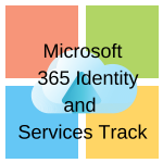 Microsoft 365 Identity and Services Track
