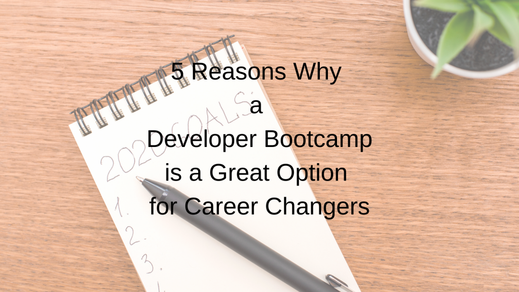 5 Reasons Why a Developer Bootcamp is a Great Option for Career Changers