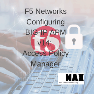 F5 Networks Configuring BIG-IP APM v14: Access Policy Manager
