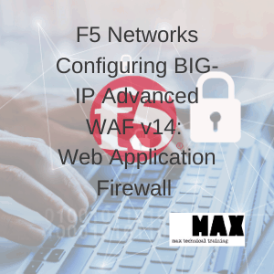 F5 Networks Configuring BIG-IP Advanced WAF v14: Web Application Firewall (formerly ASM)