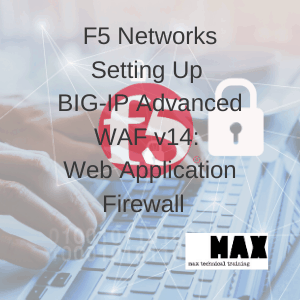 F5 Networks Setting Up BIG-IP Advanced WAF v14: Web Application Firewall (formerly ASM)