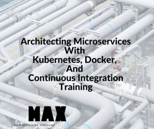 Architecting Microservices With Kubernetes, Docker, And Continuous Integration Training